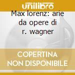 Max lorenz: arie da opere di r. wagner cd musicale di Lorenz m. -vv.aa.