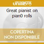 Great pianist on pian0 rolls cd musicale di Artisti Vari