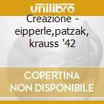 Creazione - eipperle,patzak, krauss '42 cd musicale di Haydn
