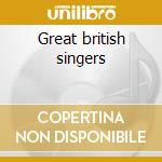 Great british singers cd musicale di Artisti Vari