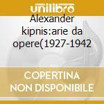 Alexander kipnis:arie da opere(1927-1942 cd musicale di Kipnis a. -vv.aa.