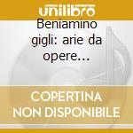 Beniamino gigli: arie da opere (1921-43) cd musicale di Gigli b. -vv.aa.