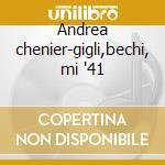 Andrea chenier-gigli,bechi, mi '41 cd musicale di Giordano