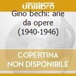 Gino bechi: arie da opere (1940-1946) cd musicale di Bechi g. - vv.aa.