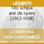 Tito schipa: arie da opere (1913-1938) cd musicale di Schipa t. - vv.aa.