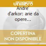 Andre' d'arkor: arie da opere (1930-35) cd musicale di D'arkor - vv.aa.
