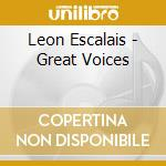 Leon Escalais - Great Voices cd musicale di Escalais l. - vv.aa.