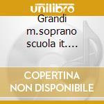 Grandi m.soprano scuola it. (1902-1930) cd musicale di Artisti Vari