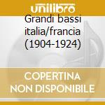 Grandi bassi italia/francia (1904-1924) cd musicale di Artisti Vari