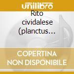 Rito cividalese (planctus mariae) cd musicale di Anonimo