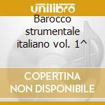 Barocco strumentale italiano vol. 1^ cd musicale di Artisti Vari