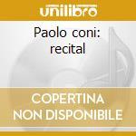 Paolo coni: recital cd musicale di Coni p. -vv.aa.