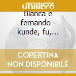 Bianca e fernando - kunde, fu, caforio cd musicale di Bellini