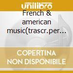 French & american music(trascr.per 4 sax cd musicale di Artisti Vari