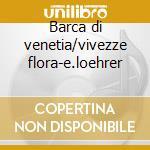 Barca di venetia/vivezze flora-e.loehrer cd musicale di Adriano Banchieri
