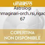 Astrologi immaginari-orch.rsi,rigacci 67 cd musicale di Paisiello