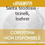 Santa teodosia - ticinelli, loehrer cd musicale di A. Scarlatti