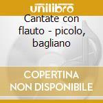 Cantate con flauto - picolo, bagliano cd musicale di A. Scarlatti