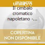 Il cimbalo cromatico napoletano - curtis cd musicale di Artisti Vari