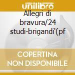 Allegri di bravura/24 studi-brigandi'(pf cd musicale di Moscheles