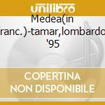 Medea(in franc.)-tamar,lombardo, '95 cd musicale di Cherubini