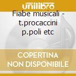 Fiabe musicali - t.procaccini p.poli etc cd musicale di Teresa Procaccini