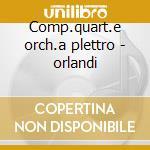 Comp.quart.e orch.a plettro - orlandi cd musicale di R. Calace
