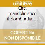 Circ. mandolinistico it.:lombardia: bs cd musicale di Artisti Vari