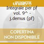 Integrale per pf vol. 9^ - j.demus (pf) cd musicale di Schumann