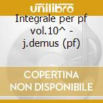 Integrale per pf vol.10^ - j.demus (pf) cd musicale di Schumann