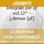 Integrale per pf vol.12^ - j.demus (pf) cd musicale di Schumann