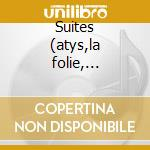 Suites (atys,la folie, etc)-tognoni cd musicale di Lully