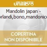 Mandolin japan - orlandi,bono,mandonico cd musicale di Artisti Vari