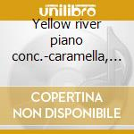 Yellow river piano conc.-caramella, fang cd musicale di Xi lin w.
