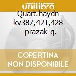 Quart.haydn kv387,421,428 - prazak q. cd musicale di Wolfgang Amadeus Mozart
