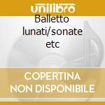 Balletto lunati/sonate etc cd musicale di Fantini