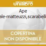 Ape musicale-matteuzzi,scarabelli,parisi cd musicale di Artisti Vari