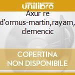 Axur re d'ormus-martin,rayam, clemencic cd musicale di Salieri