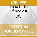 Il mio bellini - f.nicolosi (pf) cd musicale di Nicolosi f.- bellini