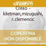 Creso - klietman,mizugushi, r.clemencic cd musicale di Keiser