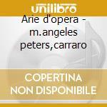 Arie d'opera - m.angeles peters,carraro cd musicale di Vinci