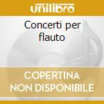 Concerti per flauto cd musicale di Artisti Vari