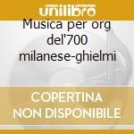 Musica per org del'700 milanese-ghielmi cd musicale di Artisti Vari