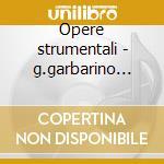 Opere strumentali - g.garbarino (dir) cd musicale di Alfredo Casella