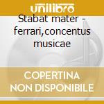 Stabat mater - ferrari,concentus musicae cd musicale di Haydn
