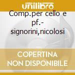 Comp.per cello e pf.- signorini,nicolosi cd musicale di Etc Cilea/respighi