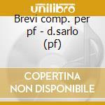 Brevi comp. per pf - d.sarlo (pf) cd musicale di Barber/bernstein/etc