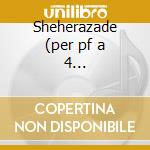Sheherazade (per pf a 4 mani)-malferrari cd musicale di K. Ravel/rimsky