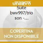 Suite bwv997/trio son - casavanti,ciomei cd musicale di Johann Sebastian Bach