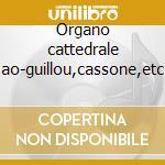 Organo cattedrale ao-guillou,cassone,etc cd musicale di Artisti Vari